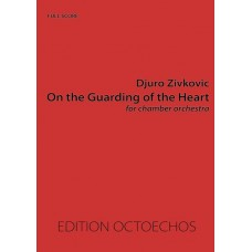 ON THE GUARDING OF THE HEART (FS-5055) by D. Zivkovic / Conducting Score
