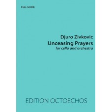 UNCEASING PRAYERS for cello and orchestra - by D. Zivkovic