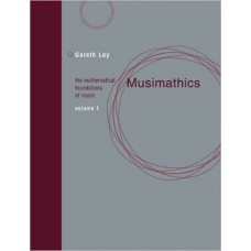 Musimathics: The Mathematical Foundations of Music (MIT Press) (Volume 1) - by Gareth Loy