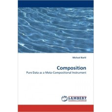 Composition: Pure Data as a Meta-Compositional Instrument - by Michael Barkl