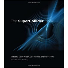 The SuperCollider Book (MIT Press)- by Scott Wilson and David Cottle