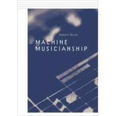 Machine Musicianship (MIT Press) - by Robert Rowe  (Author)