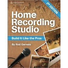Home Recording Studio: Build It Like the Pros 2nd Edition - by Rod Gervais  (Author)